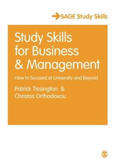 Study skills for business & management : how to succeed at university and beyond / Patrick Tissington and Christos Orthodoxou (2014)