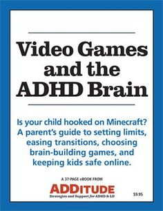 36 pages of well-researched expert guidance - How video games affect the ADHD brain, how to set better limits, how to ease difficult transitions and avoid meltdowns, and how to choose smart games. ($10 introductory price)