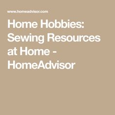 Home Hobbies: Sewing Resources at Home - HomeAdvisor Sewing Lessons, Learn To Sew, Hobbies, Learning, Study, Teaching, Studying, Education, Sewing Tutorials