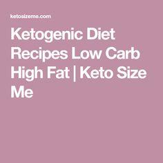 Ketogenic Diet Recipes Low Carb High Fat | Keto Size Me