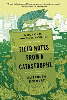 Field Notes from a Catastrophe by Elizabeth Kolbert; design by Patti Ratchford; illustration by Eric Nyquist (Bloomsbury / February 2015)