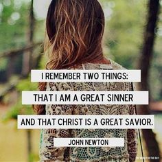 I remember two things; that I am a great sinner, and that Christ is a great Savior.