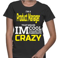 I'm A Product Manager That Means IM Cool Collected Passionate Crazy T-Shirt