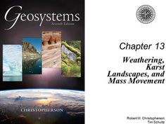 Robert W. Christopherson Tim Schultz Chapter 13 Weathering, Karst Landscapes, and Mass Movement. Physical Geography, Physics, Landscapes, Parenting, Paisajes, Scenery, Childcare, Physique, Natural Parenting