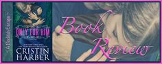 A Bookish Escape: Book Review : Only for Him (Only, #1) by Cristin H...