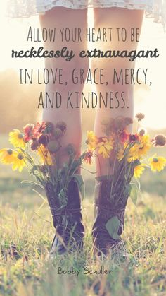 Allow your heart to be recklessly extravagant in love, grace, mercy, and kindness. - Bobby Schuller #hourofpower