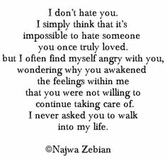 I often find myself angry with you, wondering why you've awakened the feelings within me that you were not willing to continue taking care of. I never asked you to walk into my life. Sad Quotes, Quotes To Live By, Life Quotes, Inspirational Quotes, Qoutes, Tears Quotes, Poem Quotes, Love Hurts, Thing 1