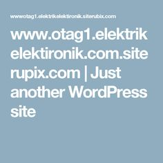 www.otag1.elektrikelektironik.com.siterupix.com | Just another WordPress site