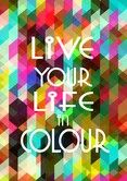 Live Your Life in Color A3 print by Hark Home http://dotsanddaisies.com.au/images/detailed/0/live-your-life-in-colour.png