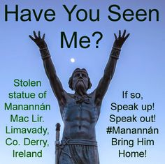 Amhran nam Bandia: Ireland: Statue of Celtic Sea God Manannán Stolen. Found over the weekend, news announced Bring Back, Bring It On, Ireland Homes, Have You Seen, Weekend Is Over, Making Out, Celtic, How To Become, Mac