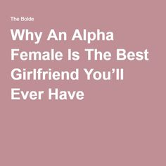 Why An Alpha Female Is The Best Girlfriend You'll Ever Have