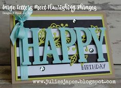 Julie Kettlewell - Stampin Up UK Independent Demonstrator - Order products Large Letters meets Flourishing Phrases Hand Made Greeting Cards, Making Greeting Cards, Homemade Birthday Cards, Homemade Cards, 16th Birthday Card, Make Your Own Card, Alphabet Cards, Hand Stamped Cards, Quilling Cards