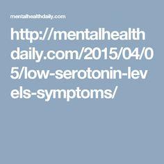 http://mentalhealthdaily.com/2015/04/05/low-serotonin-levels-symptoms/