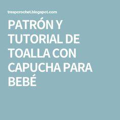 PATRÓN Y TUTORIAL DE TOALLA CON CAPUCHA PARA BEBÉ