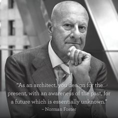 """As an architect, you design for the present, with an awareness of the past, for a future which is essentially unknown"" - Norman Foster. Architecture Names, Foster Architecture, Famous Architecture, Architecture Background, Architecture Collage, Architecture Tattoo, Japanese Architecture, Bridge Quotes, Calling Quotes"
