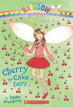 Cherry the Cake Fairy (Rainbow Magic Fairies: Party Fairies, No. 1) by Daisy Meadows. $4.99. Reading level: Ages 6 and up. Publisher: Scholastic (July 1, 2010). Publication: July 1, 2010. Author: Daisy Meadows