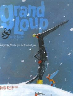 La suite de Grand Loup et Petit Loup, Olivier Tallec. Un best, poétique, ravissant, et les enfants adorent.