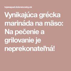 Vynikajúca grécka marináda na mäso: Na pečenie a grilovanie je neprekonateľná!