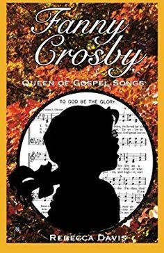 Fanny Crosby Queen Of Gospel Songs Rebecca Davis 9780692207390 Amazon
