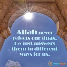 #islam - #Allah never rejects our #Dua . He just answers them in different ways for us. #islamicquotes  #muslimah
