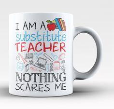 Substitute Teacher Nothing Scares Me - Mug