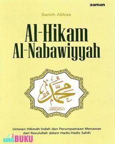 Al-Hikam Al-Nabawiyyah : http://garisbuku.com/shop/alhikam-alnabawiyyah-untaian-hikmah-indah-dan-perumpamaan-menawan-dari-rasulullah-dalam-hadis-hadis-sahih/