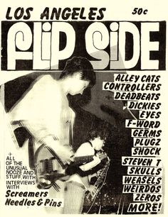 Launched by Al Kowalewski, Flipside (once known as Los Angeles Flipside) was one of the first and longest running punk rock fanzine, running from 1977 to 2000. It mainly featured underground and independent music which featured during this era. The cast of writers for Flipside were known as highly opinionated, and the fanzine itself evolved from being a photocopied zine to a magazine produced by Web Offset Printing.