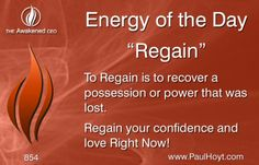Life is a continuous process of gaining and Regaining, of achieving, receding, and rebounding. Stop, focus, and Regain a higher vibration whenever you notice a decline.