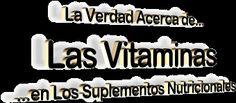 La Verdad Acerca de Las Vitaminas en Los Suplementos Nutricionales