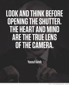 Look and think before opening the shutter the heart and mind are the true lens of the camera #Photography