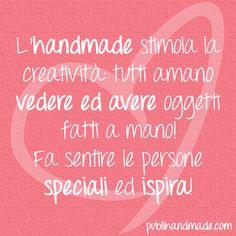 L'handmade stimola la creatività: tutti amano vedere ed avere oggetti fatti a mano! Fa sentire le persone speciali ed ispira! http://www.publihandmade.com/ #handmade