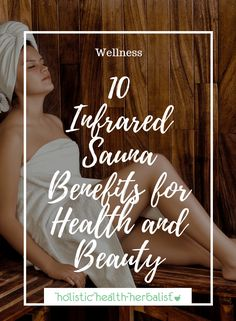 10 Infrared Sauna Benefits for Health and Beauty - Holistic Health Herbalist #farinfrared #nearinfrared #infrared #infraredsauna