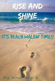 Rise and shine it's beach walkin' time.love walking on the beach! Ocean Quotes, Beach Quotes, Hawaii Quotes, Lake Quotes, Ocean Beach, Beach Bum, Summer Beach, Beach Walk, Long Beach