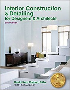 Interior Construction & Detailing for Designers & Architects, Sixth Edition is a comprehensive guide for students, interior designers, and architects involved in commercial and residential construction. Interior Design Books, Interior Design Business, Interior Livingroom, Modern Interior, Interior Architecture, Faia, Residential Construction, Building Systems, Sustainable Design