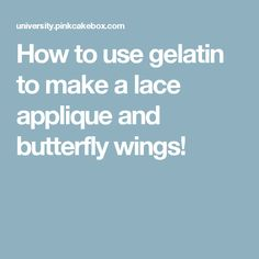 How to use gelatin to make a lace applique and butterfly wings!