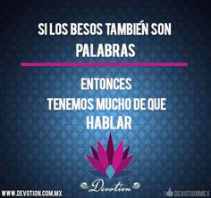 Si los besos... http://devotion.com.mx/ #frases #amor #besos #devotion