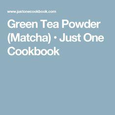 Green Tea Powder (Matcha) • Just One Cookbook