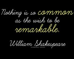 """""""Nothing is so common as the wish to be remarkable."""" - (attributed to) William Shakespeare My Life Quotes, Status Quotes, Words Quotes, Me Quotes, Motivational Quotes, Inspirational Quotes, Sayings, Rich Quotes, The Words"""
