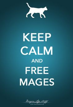 Dragon Age: Keep Calm and Free Mages!
