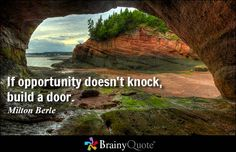 """If opportunity doesn't knock, build a door."" - Milton Berle quotes from BrainyQuote.com such an inspiration"
