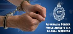 Australia Border Force arrests six illegal workers