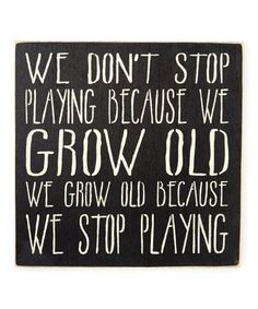 Another great find on #zulily! '... We Grow Old Because We Stop Playing' Wall Sign #zulilyfinds