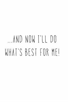 QOTD 34'14 :: And now i'll do what's best for me (via Bloglovin.com )