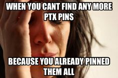 THAT IS SO TRUE! I BASICALLY PIN EVERY PTX PIN THERE WAS!