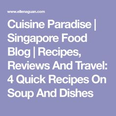 Cuisine Paradise   Singapore Food Blog   Recipes, Reviews And Travel: 4 Quick Recipes On Soup And Dishes