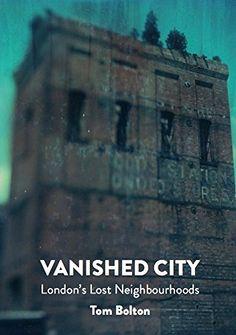 Vanished City, The : London's Lost Neighbourhoods by Tom Bolton http://www.amazon.co.uk/dp/1907222294/ref=cm_sw_r_pi_dp_4qo4wb0ZJGZF5