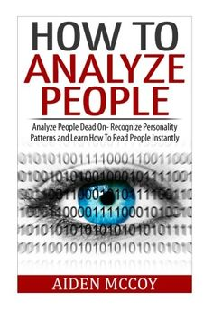 How To Analyze People: Analyze People Dead On - Recognize Personality Patterns and Learn How To Read People Instantly (How To Analyze People, Body Language, How To Read People, Human Psychology) by Aiden MCcoy Best Books To Read, Good Books, My Books, Book Club Books, Book Nerd, Reading Lists, Book Lists, Historischer Roman, Self Development Books