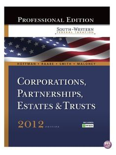 You Will buy Comprehensive Instructor Solution Manual for South Western Federal Taxation 2012 Corporations Partnerships Estates and Trusts, 35th Edition William H. Hoffman ISBN-10: 1111825335 ISBN-13: 978-1111825331 [Complete Step by Step All Chapters Textbook Problems Solutions Manual]