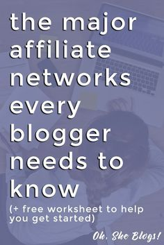 How to make money blogging: The major affiliate networks you need to know + free worksheet to keep them all organized! Oh, She Blogs!