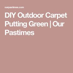 DIY Outdoor Carpet Putting Green | Our Pastimes